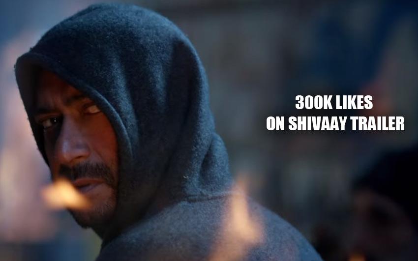 SHIVAAY Trailer reaches 300,000 Likes Today - Ajay Devgn
