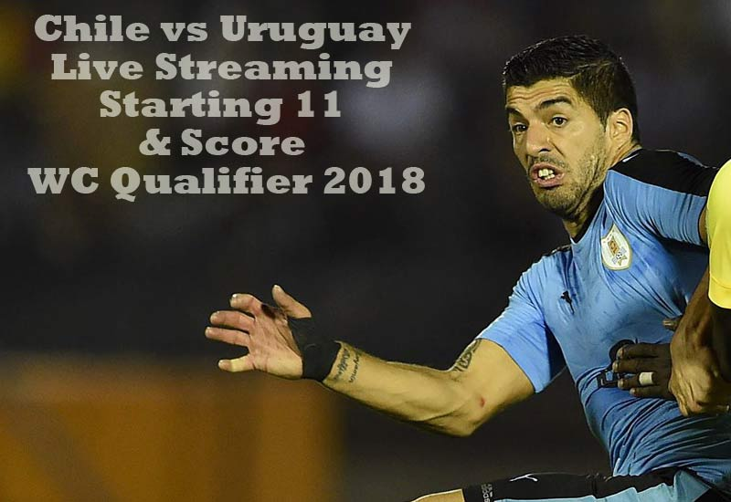 Chile vs Uruguay Live Streaming Starting 11 & Score WC Qualifier 2018