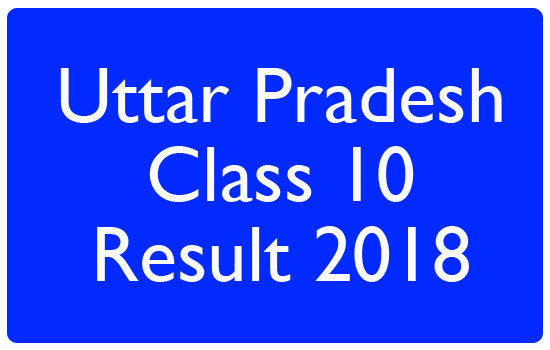 Uttar Pradesh Class 10 Result 2018 - UP Class 10 result 2018