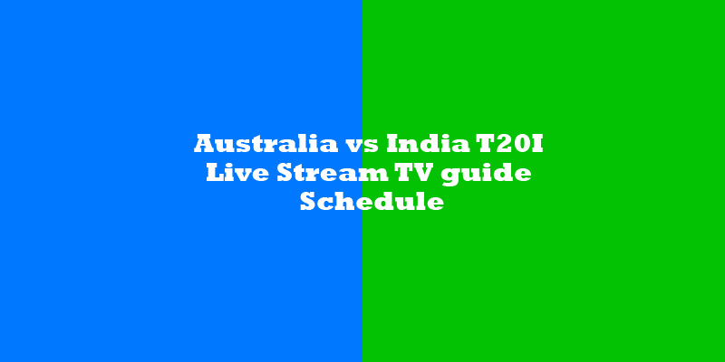 Australia vs India T20I series Live Stream, TV guide, Schedule